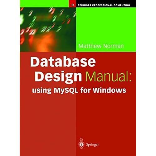 Database Design Manual: using MySQL for Windows (Springer Professional Computing) by Matthew Norman (2003-09-09)