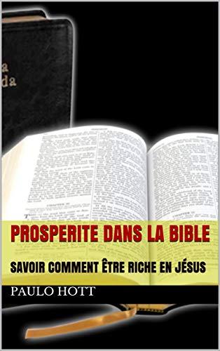 PROSPERITE DANS LA BIBLE: SAVOIR COMMENT ÊTRE RICHE EN JÉSUS