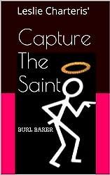 CAPTURE THE SAINT (The Saint Series Book 53)