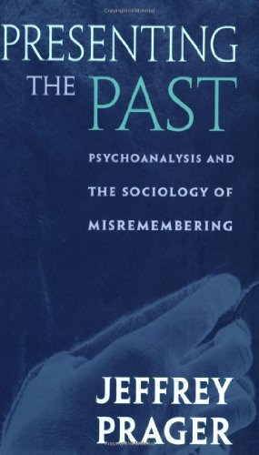 Presenting the Past: Psychoanalysis and the Sociology of Misremembering: Written by Jeffrey Prager, 2000 Edition, (New Ed) Publisher: Harvard University Press [Paperback]