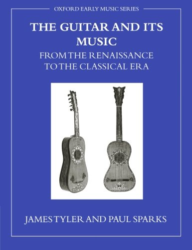 The Guitar and Its Music from the Renaissance to the Classical Era (Oxford Early Music Series)