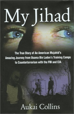 My Jihad: The True Story of an American Mujahid's Amazing Journey from Usama Bin Laden's Training Camps to Counterterrorism with the FBI and CIA by Aukai Collins (2002-06-01)