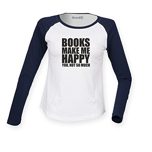 Brand88 - Books Make Me Happy, You, Not So Much, Damen Langarm Baseball T-Shirt Weiss & Blau