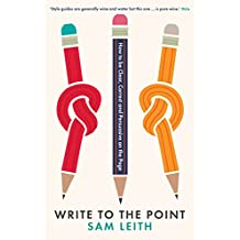 Write to the Point: How to be Clear, Correct and Persuasive on the Page (English Edition)