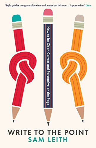 Write to the Point: How to be Clear, Correct and Persuasive on the Page (English Edition) por Sam Leith
