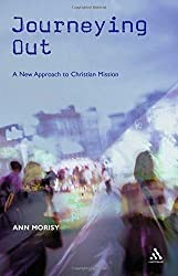 Journeying Out: A New Approach to Christian Mission by Morisy, Ann (2006) Paperback