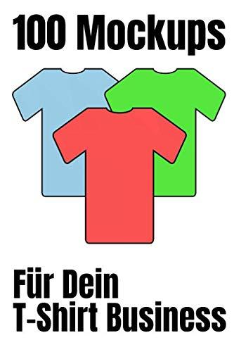 b71eb7610b 100 Mockups: Für Dein T-Shirt Business - 100 Seiten 6' x 9' mit TShirt  Vorlagen für dein Onlinegeschäft zum Vorskizzieren und Planen von Designs  und ... von ...