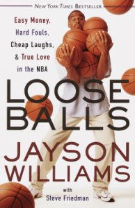 Loose Balls: Easy Money, Hard Fouls, Cheap Laughs, and True Love in the NBA par [Williams, Jayson]