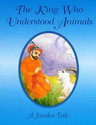 King Who Understood Animals (Jataka Tales Series)