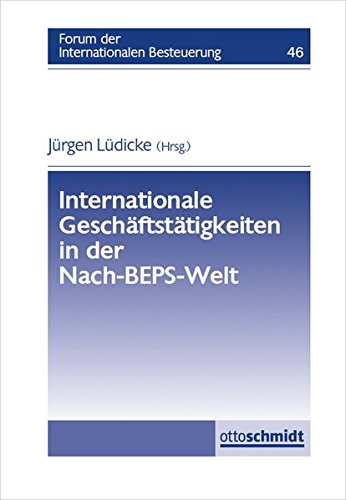 Internationale Geschäftstätigkeiten in der Nach-BEPS-Welt: Forum der Internationalen Besteuerung, Band 46