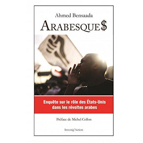Arabesque$ : Enquête sur le rôle des Etats-Unis dans les révoltes arabes