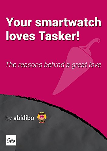 Your Smartwatch Loves Tasker!: The reasons behind a great love