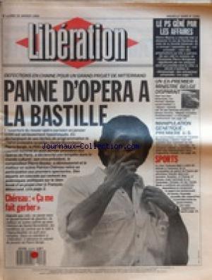 LIBERATION [No 2382] du 16/01/1989 - MITTERRAND / PANNE D'OPERA A LA BASTILLE - CHEREAU / L'EVICTION DE DANIEL BARENBOIM - CA ME FAIT GERBER - MANIPULATION GENETIQUE / 1ERE US AVEC STEPHEN ROSENBERG - LES SPORTS - UN EX-PREMIER MINISTRE BELGE DISPARAIT / PAUL VAN DEN BOEYNANTS - LE PS GENE PAR LES AFFAIRES