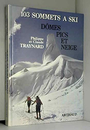 Domes, pics et neige, 103 sommets a ski