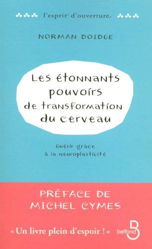 Les étonnants pouvoirs de transformation du cerveau : Guérir grâce à la neuroplasticité par Norman Doidge