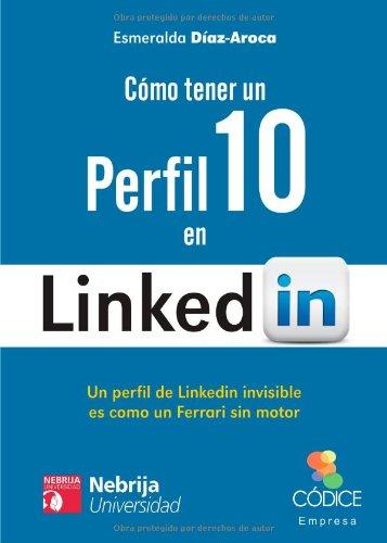 Cómo Tener Un Perfil 10 En Linkedin por Esmeralda Díaz-Aroca