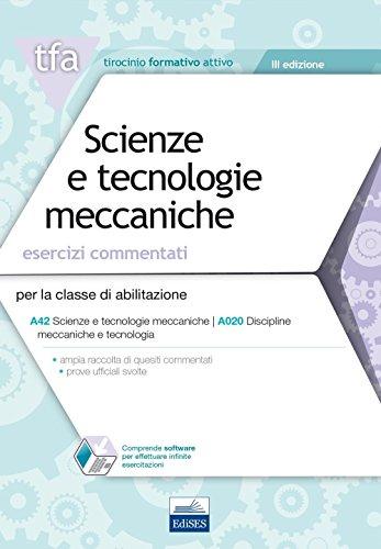 E17 TFA. Scienze e tecnologie meccaniche. Esercizi commentati. Per la classe di abilitazione A42, A020. Con software di simulazione