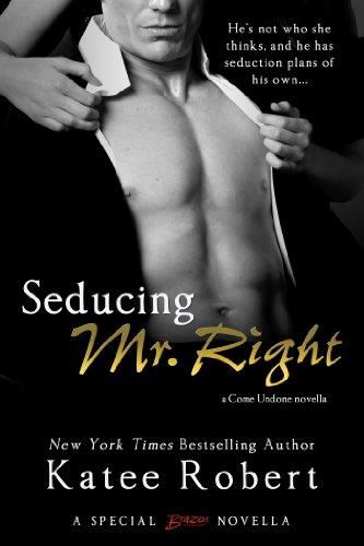Seducing Mr. Right (Come Undone Book 4)