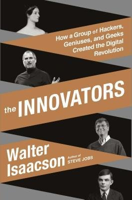[(The Innovators: How a Group of Hackers, Geniuses, and Geeks Created the Digital Revolution)] [Author: Walter Isaacson] published on (October, 2014)