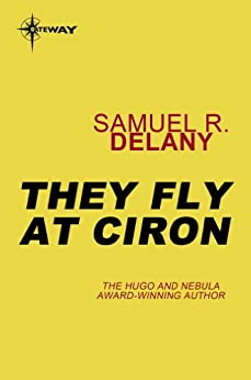 They Fly at Ciron by [Delany, Samuel R.]