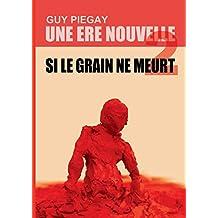 Une ère nouvelle 2: Si le grain ne meurt