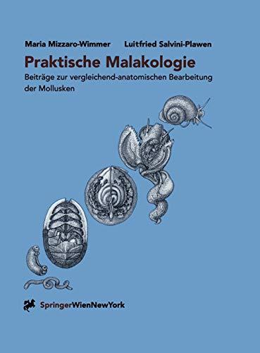 Praktische Malakologie: Beiträge zur vergleichend-anatomischen Bearbeitung der Mollusken: Caudofoveata bis Gastropoda _ *Streptoneura*