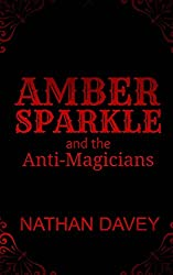 Amber Sparkle and the Anti-Magicians: Volume 3 (The Sparkle Trilogy)