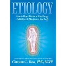 Etiology: How to Detect Disease in Your Energy Field Before It Manifests in Your Body by Christina L. Bcpp Ross Phd (2013-03-13)
