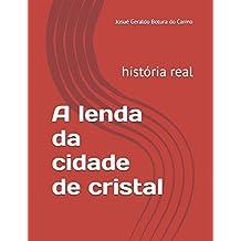 A lenda da cidade de cristal: história real
