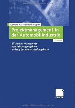 Projektmanagement in der Automobilindustrie: Effizientes Management von Fahrzeugprojekten entlang der Wertschöpfungskette von [Hab, Gerhard, Wagner, Reinhard]