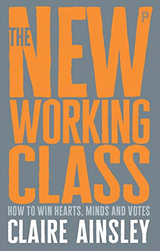 The new working class: How to win hearts, minds and votes (English Edition) por Claire Ainsley