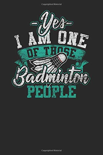 Yes I Am One Of Those Badminton People: Racket Sport Notebook, Dotted Bullet (6