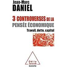 3 controverses de la pensée économique: Travail, dette, capital
