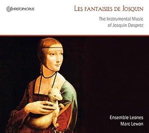 Les fantaisies de josquin : The Instrumental Music of Josquin Desprez by Christophorus