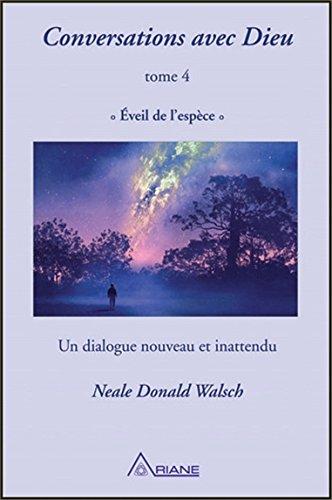 Conversations avec Dieu T4 - Eveil de  l'espèce - Un dialogue nouveau et inattendu par Neale Donald Walsch