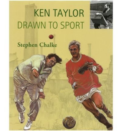 [(Ken Taylor, Drawn to Sport)] [ By (author) Stephen Chalke, Illustrated by Ken Taylor ] [March, 2006] -