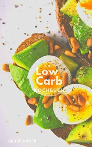 3in1 Low Carb Kochbuch: 111 Rezepte für Frühstück, Snacks und Hauptgerichte - schnell, gesund und leicht gekocht