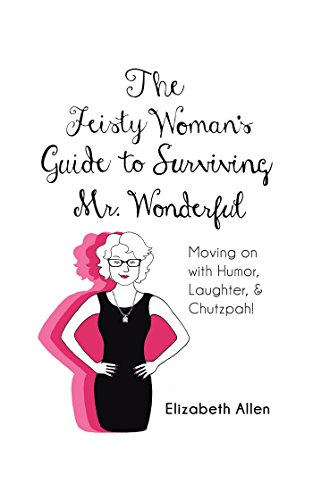 The Feisty WomanS Guide to Surviving Mr. Wonderful: Moving on ...