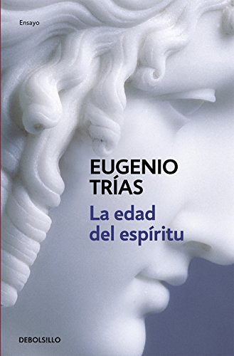 La edad del espíritu (ENSAYO-FILOSOFIA) por Eugenio Trias