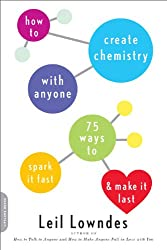BY Lowndes, Leil ( Author ) [ HOW TO CREATE CHEMISTRY WITH ANYONE: 75 WAYS TO SPARK IT FAST... AND MAKE IT LAST ] Jan-2013 [ Paperback ]