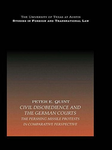 Civil Disobedience and the German Courts: The Pershing Missile Protests in Comparative Perspective (UT Austin Studies in Foreign and Transnational Law) by Peter E. Quint (2008-02-16)
