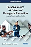 Personal Values As Drivers of Managerial Innovation: Emerging Research and Opportunities (Advances in Logistics, Operations, and Management Science)