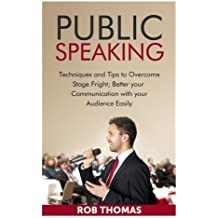 Public Speaking: Techniques and Tips to Overcome Stage Fright: Volume 1 (Art of Public Speaking, TED Talks, Speak with Confidence, Public Speaking Methods, Secrets of Public Speaking) by Rob Thomas (2015-10-07)