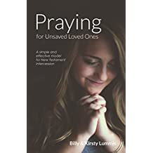 Praying for Unsaved Loved Ones: A simple and effective model for New Testament intercession