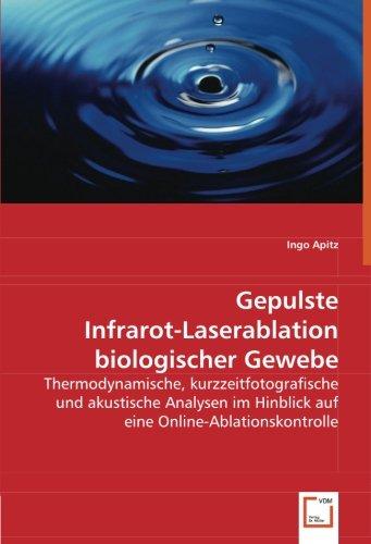 Gepulste Infrarot-Laserablation biologischer Gewebe: Thermodynamische, kurzzeitfotografische und akustische Analysen im Hinblick auf eine Online-Ablationskontrolle
