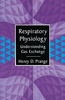 Respiratory Physiology: Understanding Gas Exchange por Henry Prange