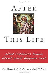After this life: What Catholics Believe About What Happens Next