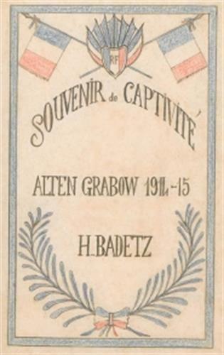 Souvenirs de captivité : Alten Grabow, 1914-15 par Yves Badetz, Isabelle d' Hauteville