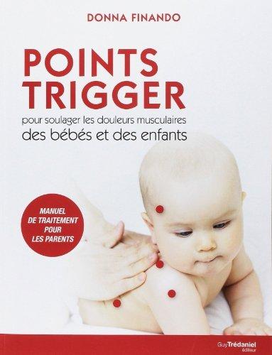 Points Trigger pour soulager les douleurs musculaires des bébés et des enfants de Donna Finando (10 février 2014) Broché