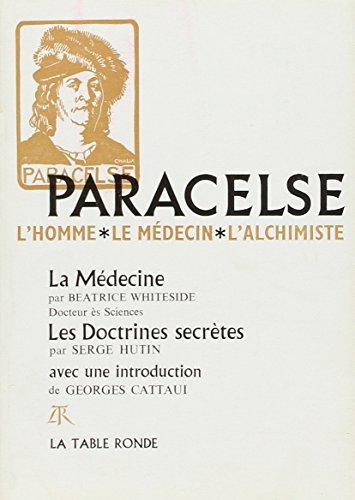 Paracelse : l'homme,  le médecin,  l'alchimiste